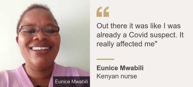 """""""Out there it was like I was already a Covid suspect. It really affected me"""""""", Source: Eunice Mwabili , Source description: Kenyan nurse, Image: Eunice Mwabili"""