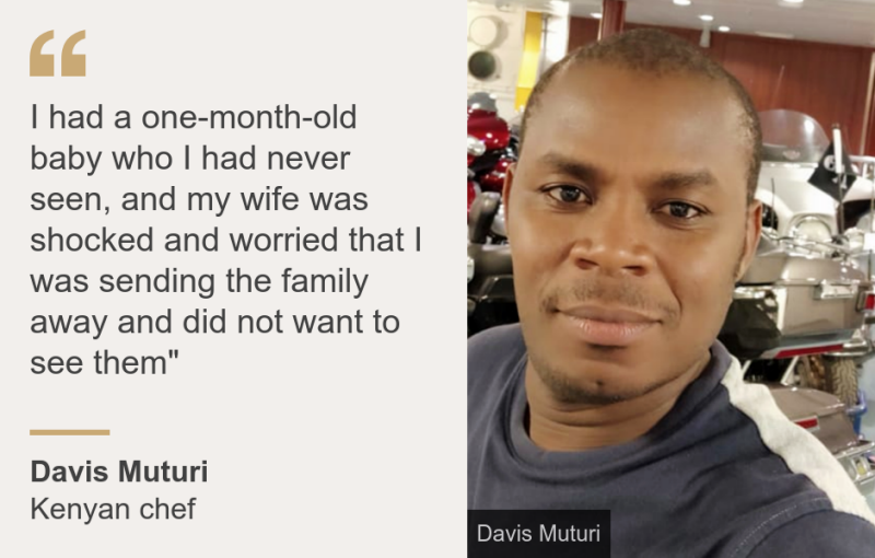"""""""I had a one-month-old baby who I had never seen, and my wife was shocked and worried that I was sending the family away and did not want to see them"""""""", Source: Davis Muturi , Source description: Kenyan chef, Image: Davis Muturi"""
